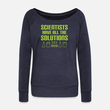Scientist Scientists have all solutions - Women's Wide-Neck Sweatshirt