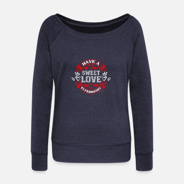 Arrow Have a sweet love 14 february - Women's Wide-Neck Sweatshirt