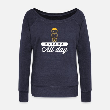 Bed Underwear Throughout The Day In Your Pajamas! - Women's Wide-Neck Sweatshirt