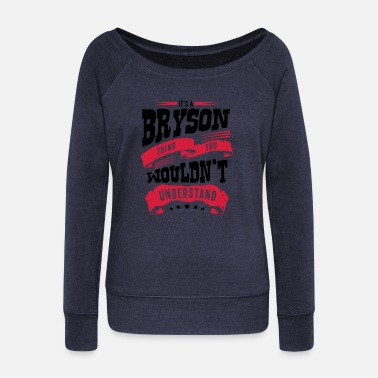Bryson bryson name thing you wouldnt understand - Women's Wide-Neck Sweatshirt