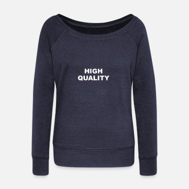 High Quality Funny Gift High Quality - Women's Wide-Neck Sweatshirt