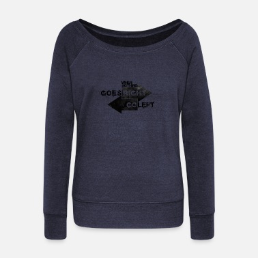 When Nothing Goes Right.. - Women's Wide-Neck Sweatshirt
