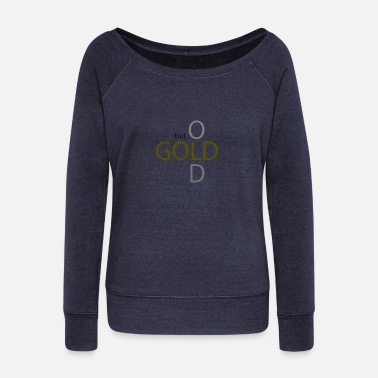 Old But Gold old but gold - Women's Wide-Neck Sweatshirt