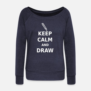 Keep Calm and Draw - Women's Wide-Neck Sweatshirt