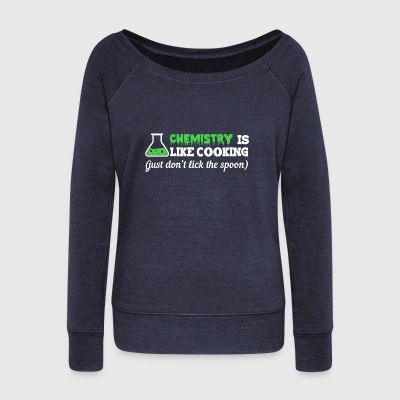 Chemistry is like cooking funny sayings - Women's Boat Neck Long Sleeve Top