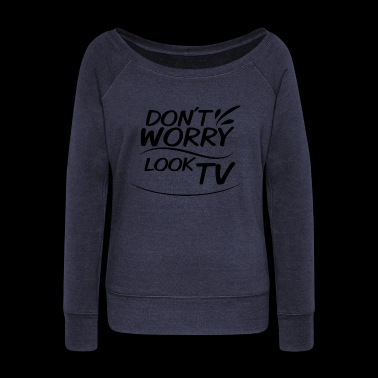 Don`t Worry - Look Tv - Women's Boat Neck Long Sleeve Top