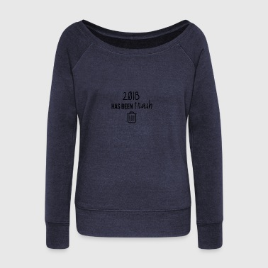 2018 has been trash - Women's Boat Neck Long Sleeve Top