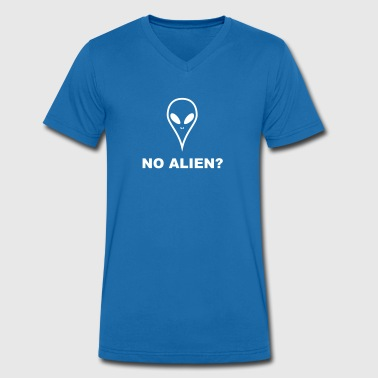 Alien Aliens NO ALIEN? There are no aliens - Men's Organic V-Neck T-Shirt by Stanley & Stella
