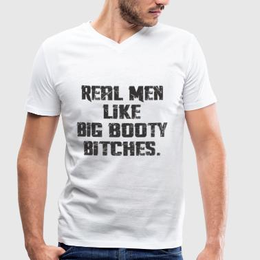 Real Men Like Big Booty Bitches - Men's Organic V-Neck T-Shirt by Stanley & Stella