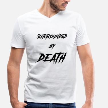 Death Proof Surrounded by death - Men's Organic V-Neck T-Shirt by Stanley & Stella