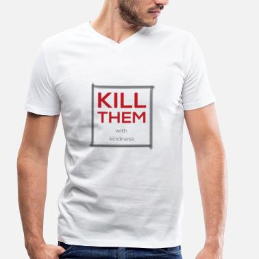 Kill Them With Kindness With kindness - Men's Organic V-Neck T-Shirt by Stanley & Stella