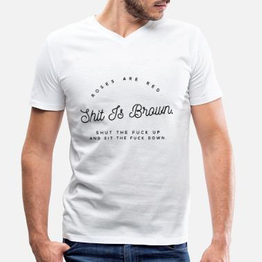 Rose Roses are Red Shit is Brown Shut the fuck up and - Men's Organic V-Neck T-Shirt