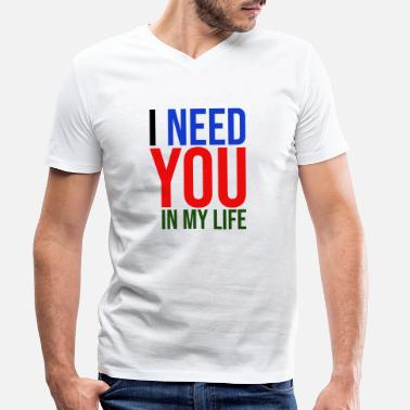 Declaration Of Love I need you in my life declaration of love - Men's Organic V-Neck T-Shirt