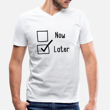 Later Now or Later. Later - Men's Organic V-Neck T-Shirt