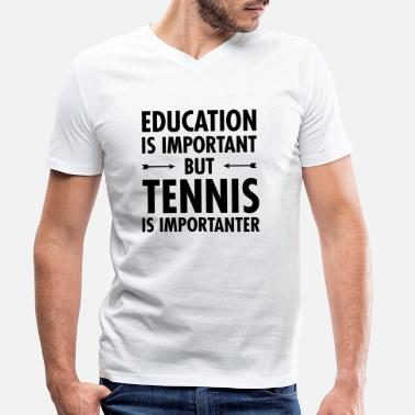 Tennis Education Is Important - Tennis Is Importanter - Men's Organic V-Neck T-Shirt