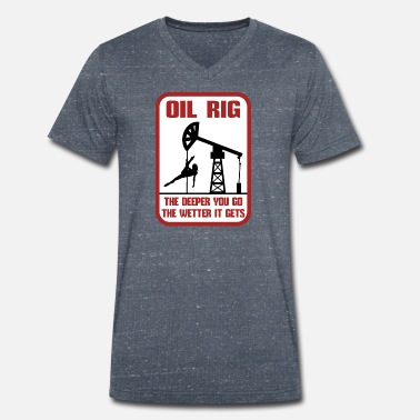 Roughneck Oil Rig The Deeper You Go The Wetter It Gets Gift - Men's Organic V-Neck T-Shirt by Stanley & Stella