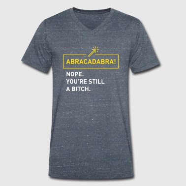 Abracadabra! Nope you're still a bitch. - Mannen bio T-shirt met V-hals van Stanley & Stella