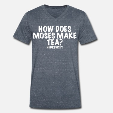 Moses Moses tea joke - Men's Organic V-Neck T-Shirt