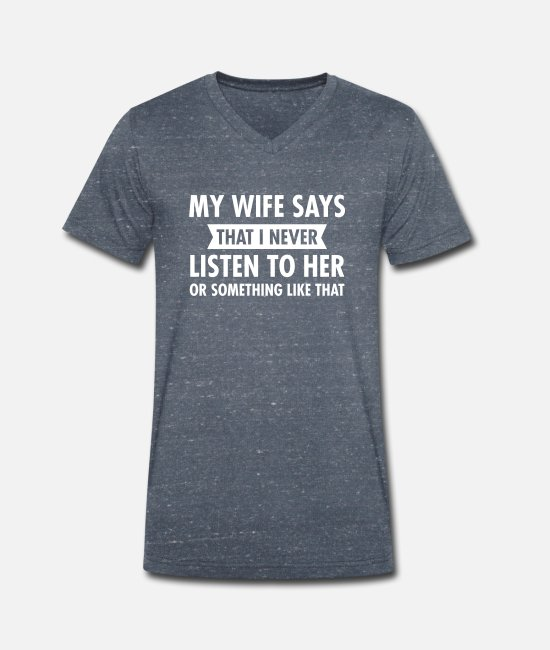 My T-shirts - My Wife Says That I Never Listen To Her... - T-shirt med V-ringning herr marinblåmelerad
