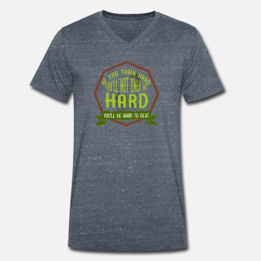 Sports If you train hard, you will not only har - Men's Organic V-Neck T-Shirt