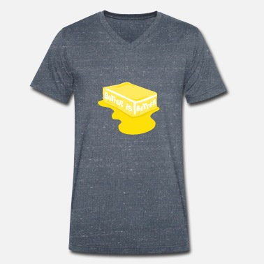 Great Butter Is Better Great Chef Cooking - Men's Organic V-Neck T-Shirt
