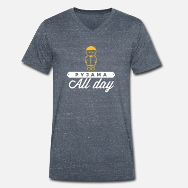 Bed Underwear Throughout The Day In Your Pajamas! - Men's Organic V-Neck T-Shirt