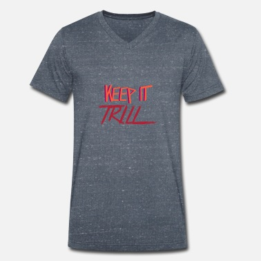 Trill KEEP IT TRILL - Men's Organic V-Neck T-Shirt