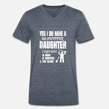 Daughter Yes I Can Have A Daughter Dad Mom Daddy - Men's Organic V-Neck T-Shirt
