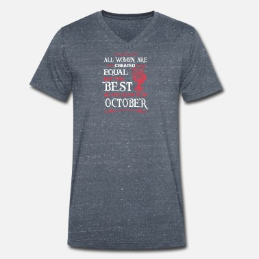 October The Best Woman Are Born In OCTOBER - Men's Organic V-Neck T-Shirt