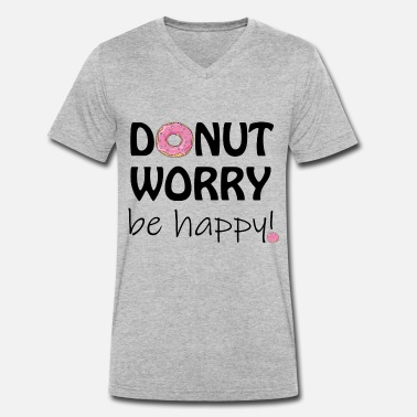 Donut worry ... be happy! - Men's Organic V-Neck T-Shirt by Stanley & Stella