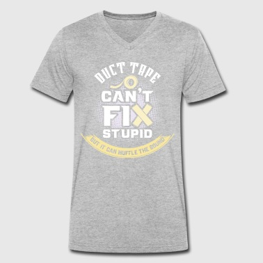 Duct tape can't fix any stupidity - Men's Organic V-Neck T-Shirt by Stanley & Stella