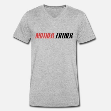 Mother Father - Men's Organic V-Neck T-Shirt