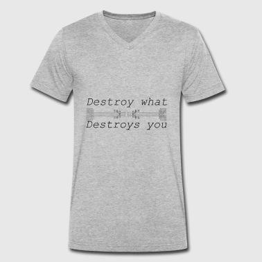 Destroy what destroys you - Men's Organic V-Neck T-Shirt by Stanley & Stella