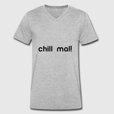 chill chill out chill chill relax - Men's Organic V-Neck T-Shirt by Stanley & Stella