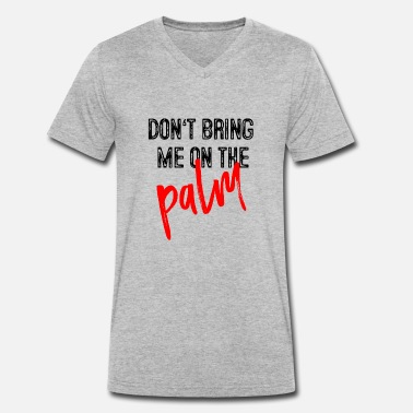 Idiom Idiom: Do not bring me to the palm - Men's Organic V-Neck T-Shirt by Stanley & Stella
