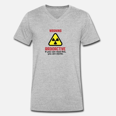 Radioactivity Jokes Radioactive! If You Can Read This,You're Sterile. - Men's Organic V-Neck T-Shirt by Stanley & Stella