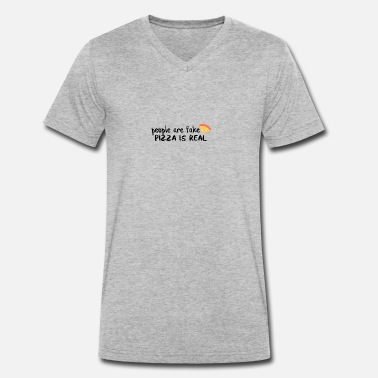 Real Fake Pizza is real People are fake - Men's Organic V-Neck T-Shirt by Stanley & Stella