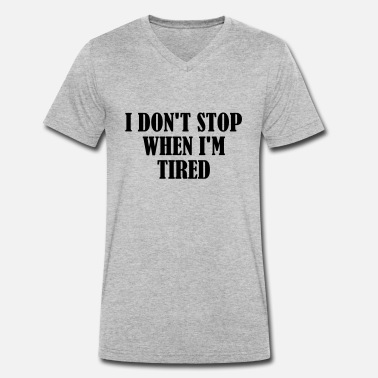 Evening I Dont Stop When im Tired - Men's Organic V-Neck T-Shirt