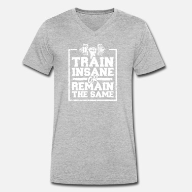 Train TRAIN INSANE OR REMAIN THE SAME Fitness Gym Wear - Men's Organic V-Neck T-Shirt by Stanley & Stella