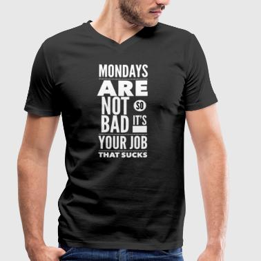Mondays are not so bad it's your job - Men's Organic V-Neck T-Shirt by Stanley & Stella