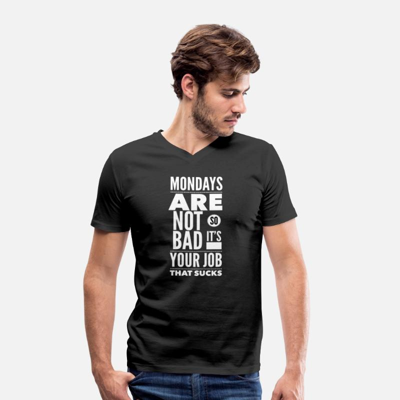 Citaat T-Shirts - Mondays are not so bad it's your job - Mannen V-hals bio T-shirt zwart