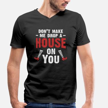 Drop Do not Make Me Drop A House On You - Men's Organic V-Neck T-Shirt by Stanley & Stella