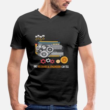 Mechanical Engineering Funny Quotes Only Mechanical Engineers Can Tell - Funny T-shirt - Men's Organic V-Neck T-Shirt by Stanley & Stella