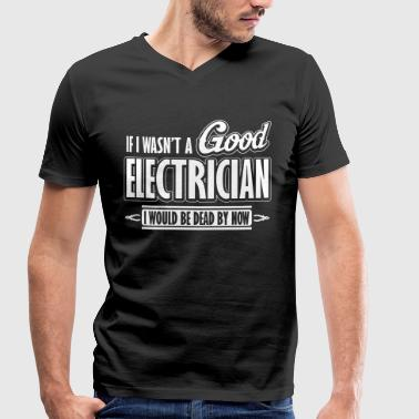 If I wasn't a good electrician, I would be dead - Men's Organic V-Neck T-Shirt by Stanley & Stella
