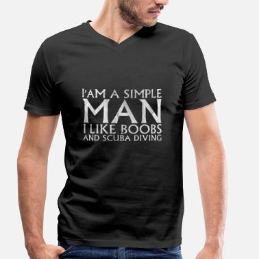 Simple Im a simple man I like BOOBS AND Scuba Diving - T-shirt bio col V Homme