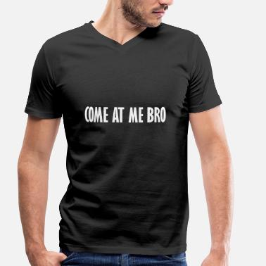 Come At Me Bro come at me bro - Men's Organic V-Neck T-Shirt by Stanley & Stella