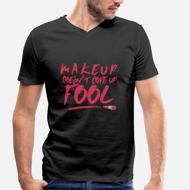 Kiss Makeup Beauty / MakeUp: Makeup doesn't cove up fool - Men's Organic V-Neck T-Shirt by Stanley & Stella