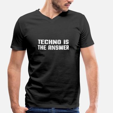 Techno Quotes Electro Music Techno Is The Answer Raver Quote - Men's Organic V-Neck T-Shirt by Stanley & Stella