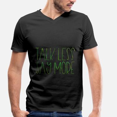 Talk Less Talk Less - Say More - Men's Organic V-Neck T-Shirt by Stanley & Stella