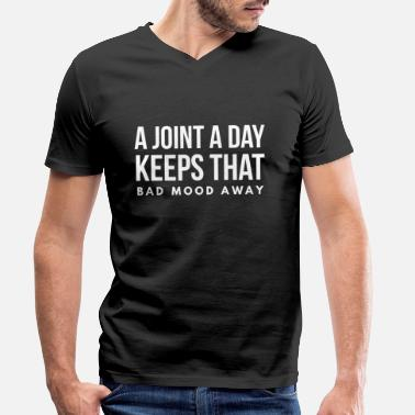 Smoke Weed A Joint A Day Keeps That Bad Mood Away Weed Quote - Men's Organic V-Neck T-Shirt